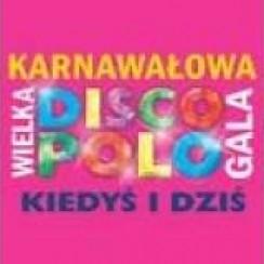 Koncert KARNAWAŁOWA WIELKA DISCO POLO GALA KIEDYŚ I DZIŚ - DOLNY ŚLĄSK SIĘ BAWI! we Wrocławiu - 23-02-2014