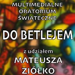 Bilety na koncert Multimedialne Oratorium Świąteczne Do Betlejem w Krakowie - 08-12-2017